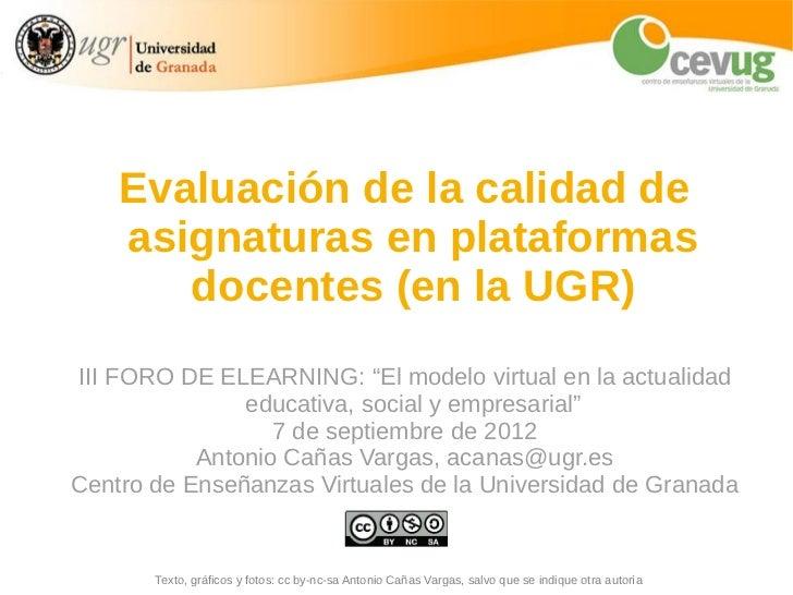 """Evaluación de la calidad de    asignaturas en plataformas       docentes (en la UGR)III FORO DE ELEARNING: """"El modelo virt..."""