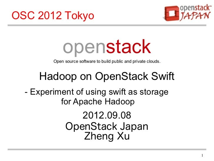 OSC 2012 Tokyo             openstack         Open source software to build public and private clouds.     Hadoop on OpenSt...