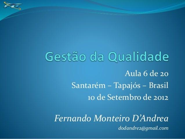 Aula 6 de 20 Santarém – Tapajós – Brasil 10 de Setembro de 2012 Fernando Monteiro D'Andrea dodandre2@gmail.com
