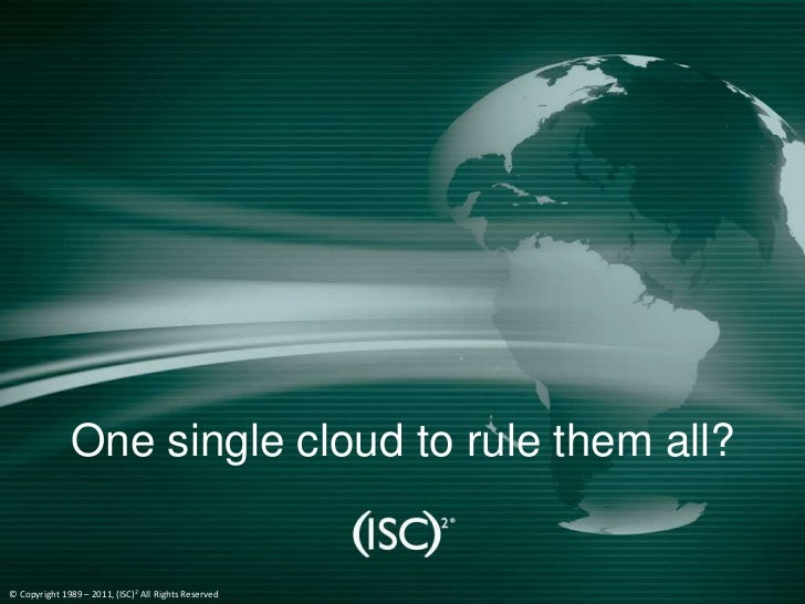 Click to edit Master title style              One single cloud to rule them all?© Copyright 1989 – 2010, (ISC)2 All Rights...
