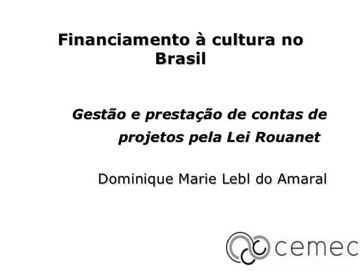 Financiamento à cultura no         Brasil Gestão e prestação de contas de      projetos pela Lei Rouanet    Dominique Mari...