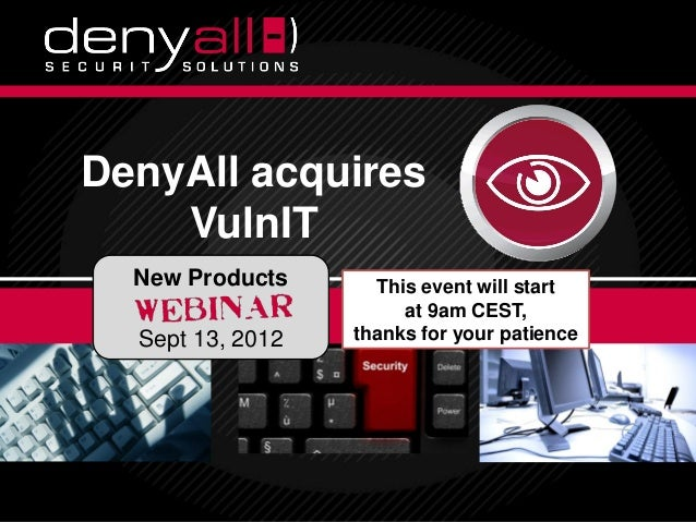 DenyAll acquires                   VulnIT                         New Products                              This event wil...