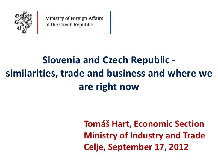 Slovenia and Czech Republic -similarities, trade and business and where we                  are right now                T...