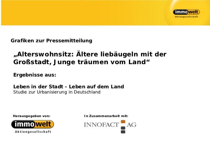 """Grafiken zur Pressemitteilung""""Alterswohnsitz: Ältere liebäugeln mit derGroßstadt, Junge träumen vom Land""""Ergebnisse aus:Le..."""