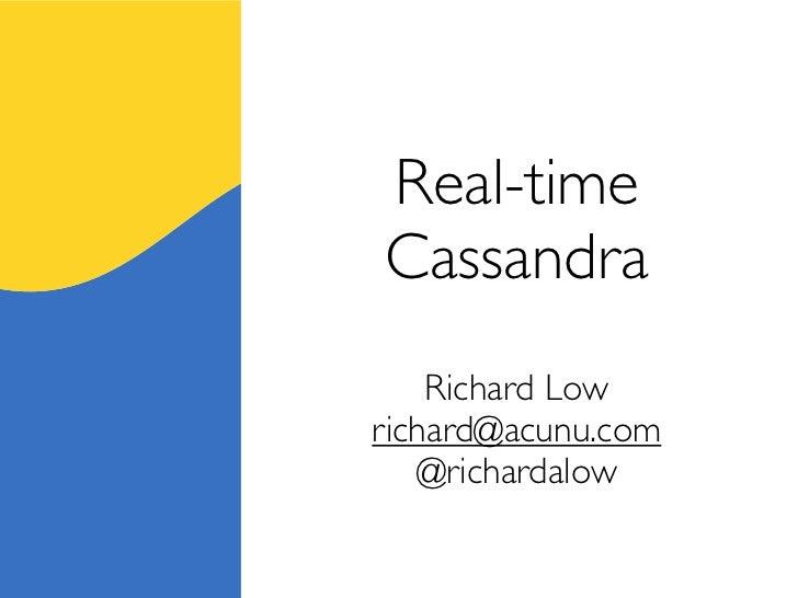 Real-timeCassandra    Richard Lowrichard@acunu.com   @richardalow