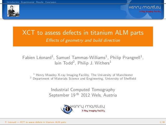 Introduction Experimental Results Conclusion XCT to assess defects in titanium ALM parts Effects of geometry and build dire...