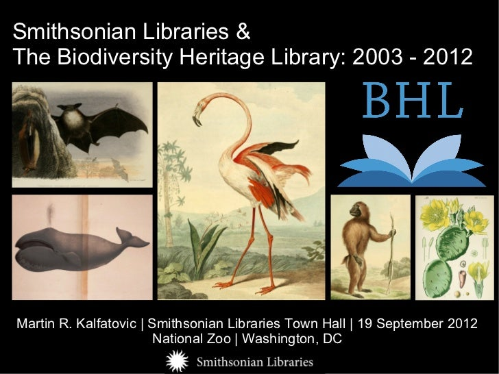 Smithsonian Libraries &The Biodiversity Heritage Library: 2003 - 2012Martin R. Kalfatovic | Smithsonian Libraries Town Hal...