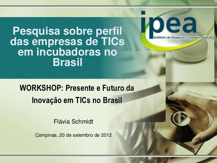 Pesquisa sobre perfildas empresas de TICs em incubadoras no       Brasil WORKSHOP: Presente e Futuro da   Inovação em TICs...