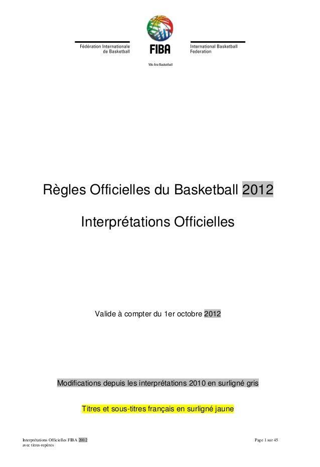 Interprétations Officielles FIBA 2012 Page 1 sur 45 avec titres-repères Règles Officielles du Basketball 2012 Interprétati...