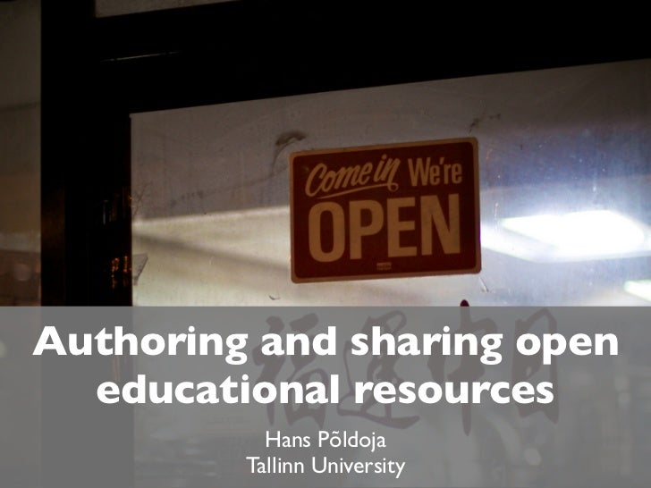 Authoring and sharing open  educational resources           Hans Põldoja         Tallinn University