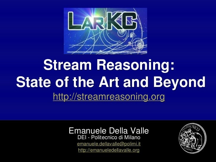 Stream Reasoning:State of the Art and Beyond     http://streamreasoning.org        Emanuele Della Valle          DEI - Pol...