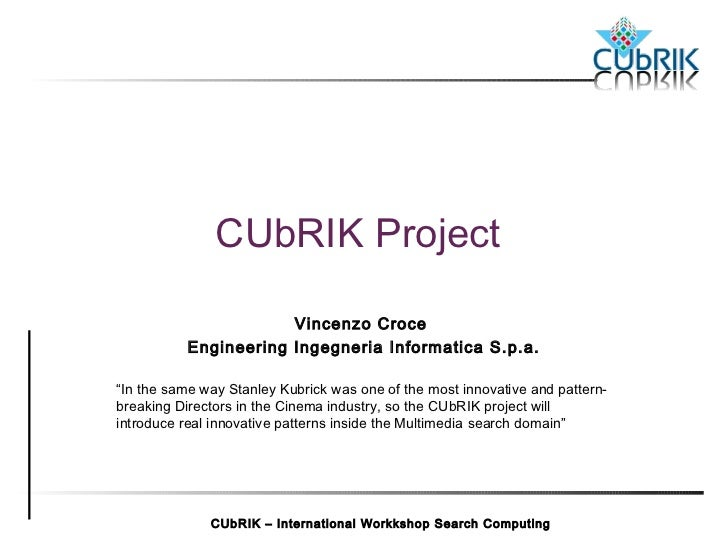 """CUbRIK Project                       Vincenzo Croce           Engineering Ingegneria Informatica S.p.a.""""In the same way St..."""