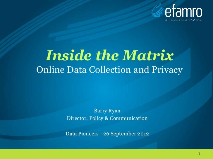 Inside the MatrixOnline Data Collection and Privacy                   Barry Ryan       Director, Policy & Communication   ...