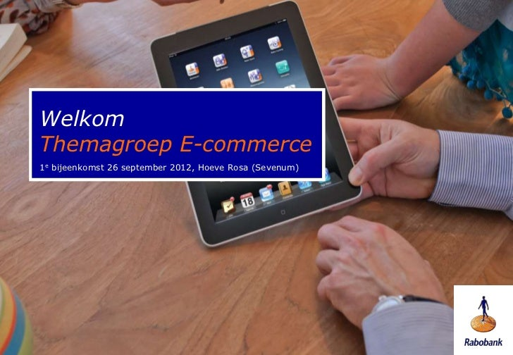 WelkomThemagroep E-commerce1e bijeenkomst 26 september 2012, Hoeve Rosa (Sevenum)