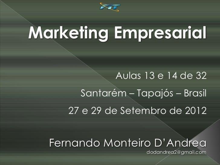 Marketing Empresarial              Aulas 13 e 14 de 32       Santarém – Tapajós – Brasil     27 e 29 de Setembro de 2012  ...