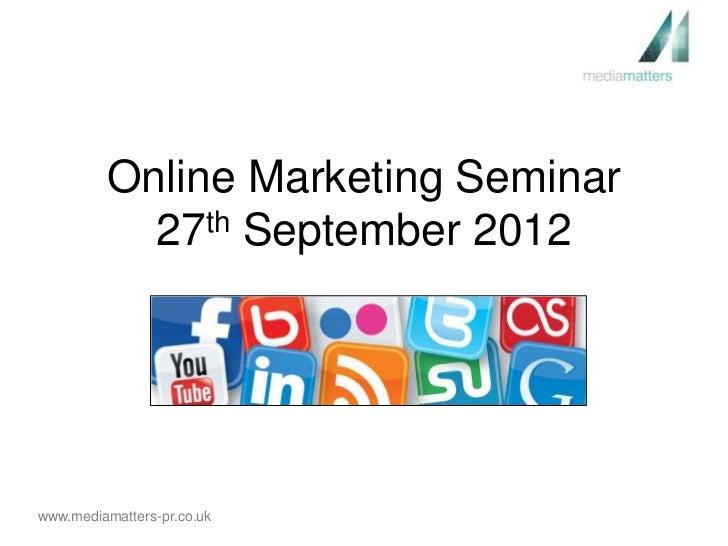 Online Marketing Seminar           27th September 2012www.mediamatters-pr.co.uk
