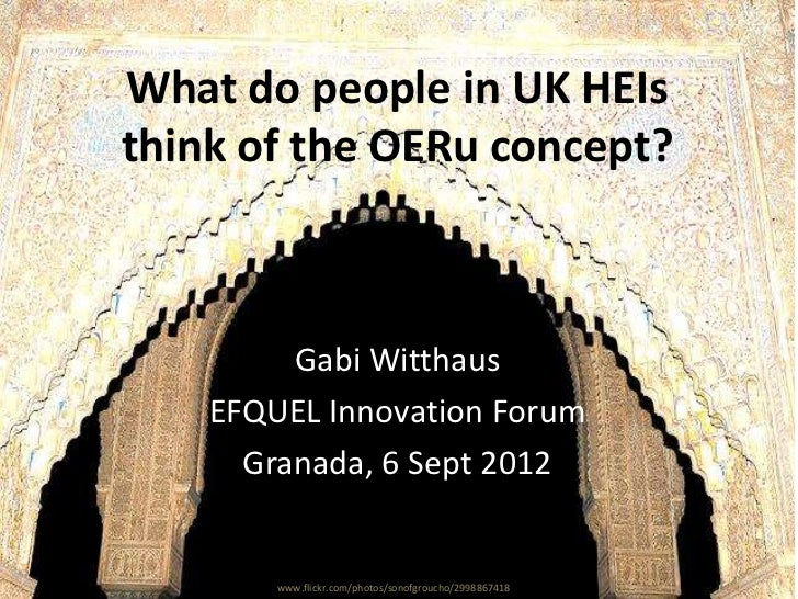 What do people in UK HEIsthink of the OERu concept?         Gabi Witthaus    EFQUEL Innovation Forum      Granada, 6 Sept ...
