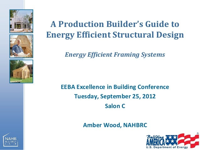 A Production Builder's Guide toEnergy Efficient Structural DesignEnergy Efficient Framing SystemsEEBA Excellence in Buildi...