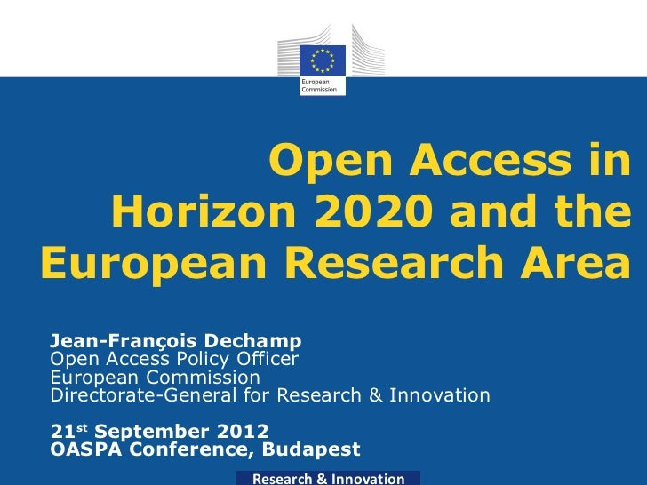 Open Access in   Horizon 2020 and theEuropean Research AreaJean-François DechampOpen Access Policy OfficerEuropean Commiss...