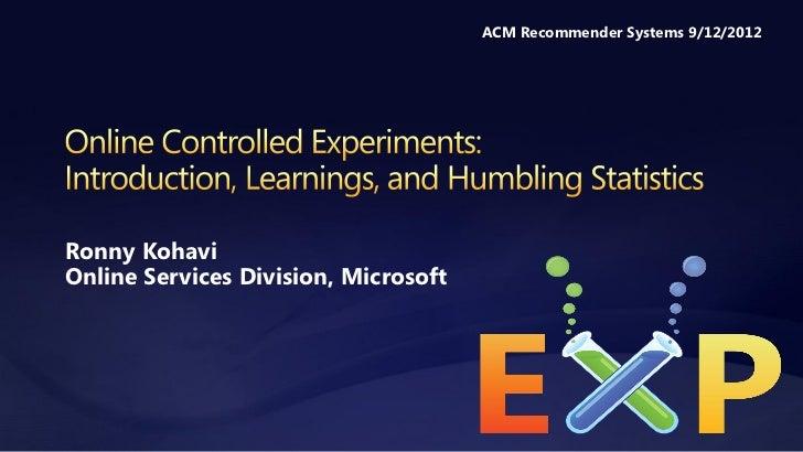 ACM Recommender Systems 9/12/2012Ronny KohaviOnline Services Division, Microsoft