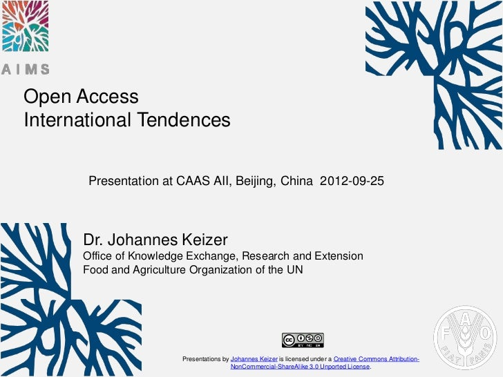 Open AccessInternational Tendences       Presentation at CAAS AII, Beijing, China 2012-09-25      Dr. Johannes Keizer     ...