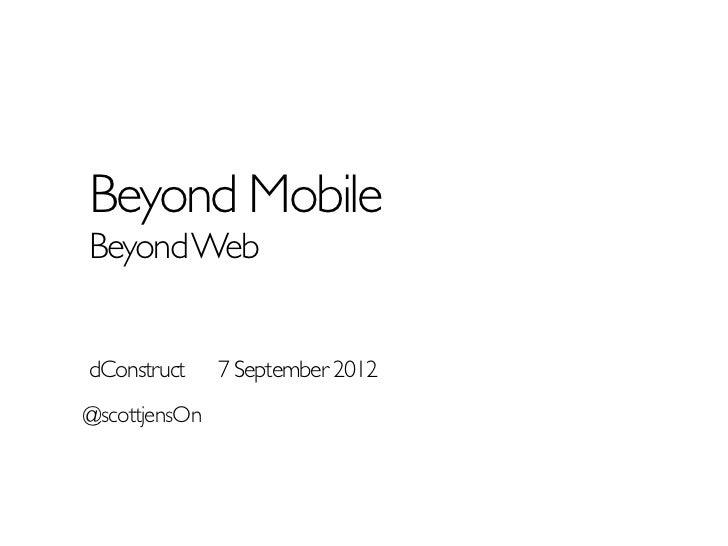 Beyond MobileBeyond WebdConstruct     7 September 2012@scottjensOn