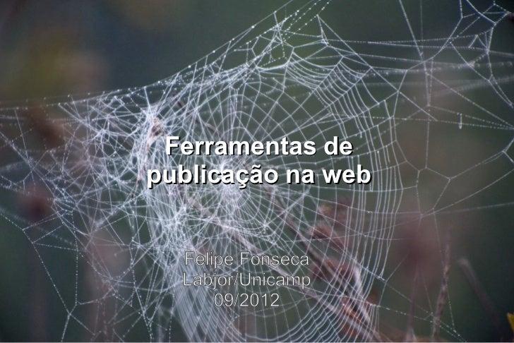 Ferramentas depublicação na web  Felipe Fonseca  Labjor/Unicamp      09/2012