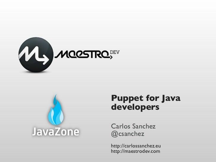 Puppet for JavadevelopersCarlos Sanchez@csanchezhttp://carlossanchez.euhttp://maestrodev.com