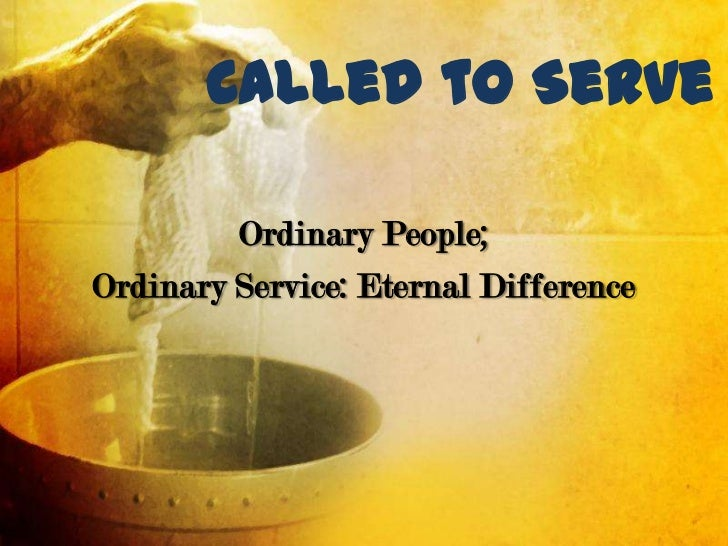 Called to Serve         Ordinary People;Ordinary Service: Eternal Difference