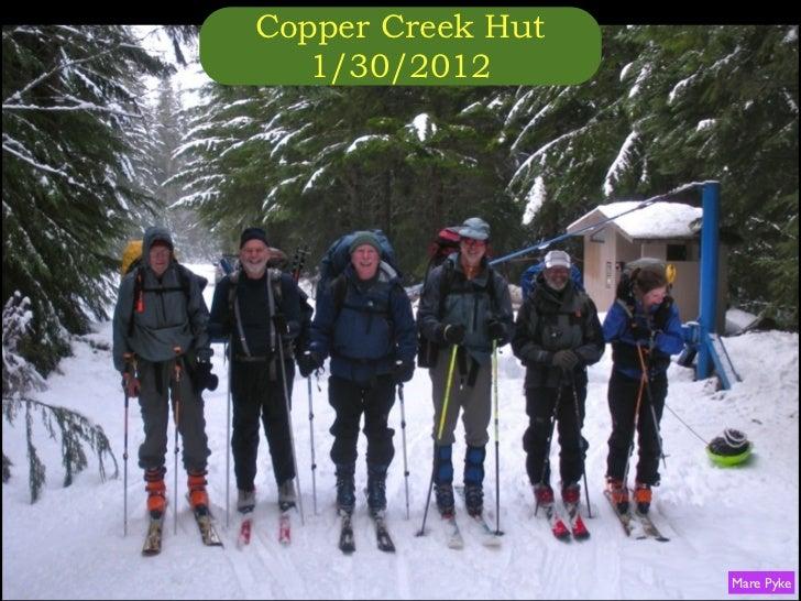 Copper Creek Hut   1/30/2012                   Mare Pyke
