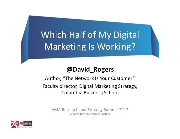 "Which Half of My Digital Marketing Is Working?           @David_Rogers Author, ""The Network Is Your Customer""Faculty direc..."