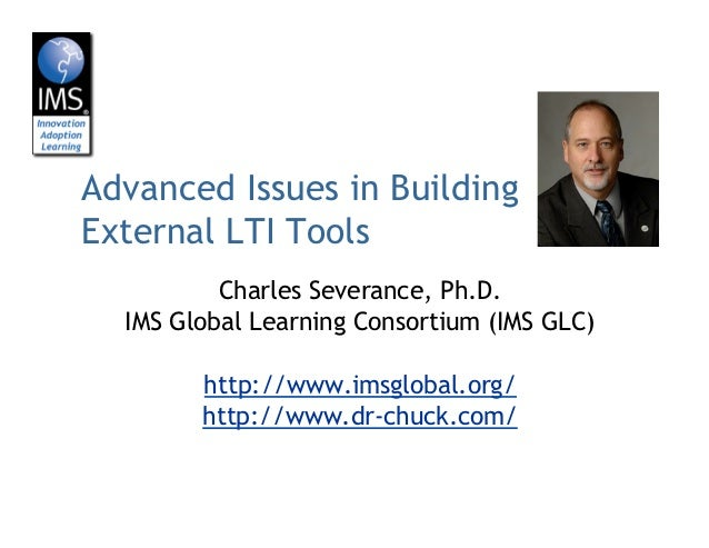 Advanced Issues in Building       External LTI Tools                           Charles Severance, Ph.D.                   ...