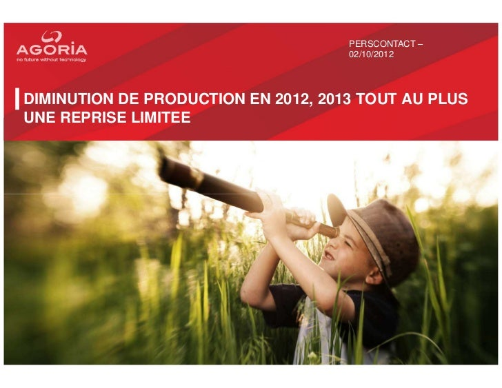 PERSCONTACT –                                     02/10/2012DIMINUTION DE PRODUCTION EN 2012, 2013 TOUT AU PLUSUNE REPRISE...