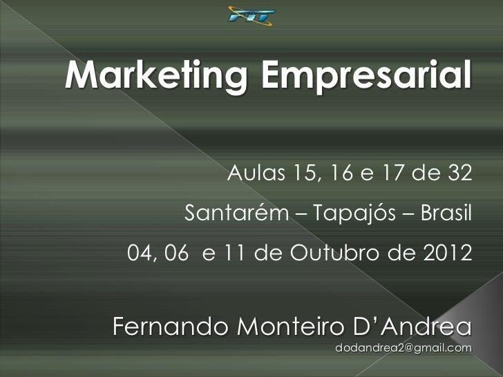 Marketing Empresarial           Aulas 15, 16 e 17 de 32       Santarém – Tapajós – Brasil   04, 06 e 11 de Outubro de 2012...