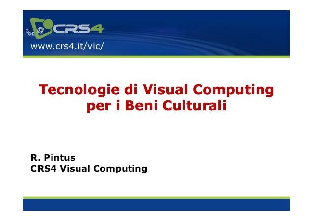 www.crs4.it/vic/ Tecnologie di Visual Computing       per i Beni CulturaliR. PintusCRS4 Visual Computing