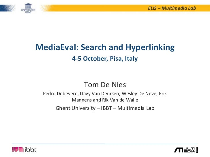 ELIS – Multimedia LabMediaEval: Search and Hyperlinking             4-5 October, Pisa, Italy                  Tom De Nies ...