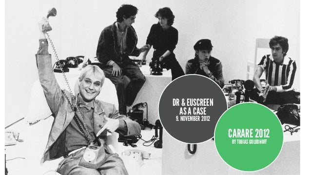 DR & EUSCREEN  AS A CASE 9. NOVEMBER 2012                    CARARE 2012                    BY TOBIAS GOLODNOFF