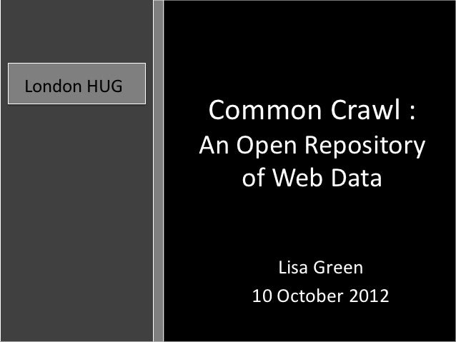 London HUG               Common Crawl :               WhatRepository              An Open                      Does       ...