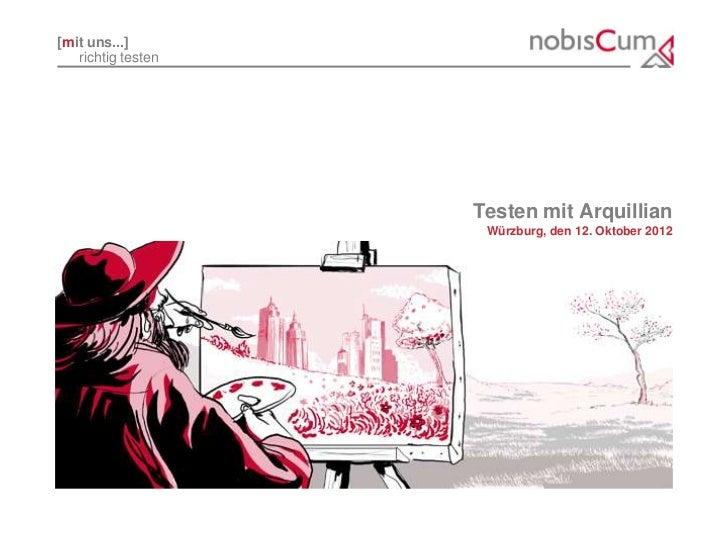 [mit uns...]   richtig testen                    Testen mit Arquillian                     Würzburg, den 12. Oktober 2012