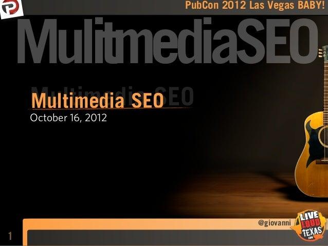 PubCon 2012 Las Vegas BABY!    MulitmediaSEO    Multimedia SEO    Multimedia SEO    October 16, 2012                      ...
