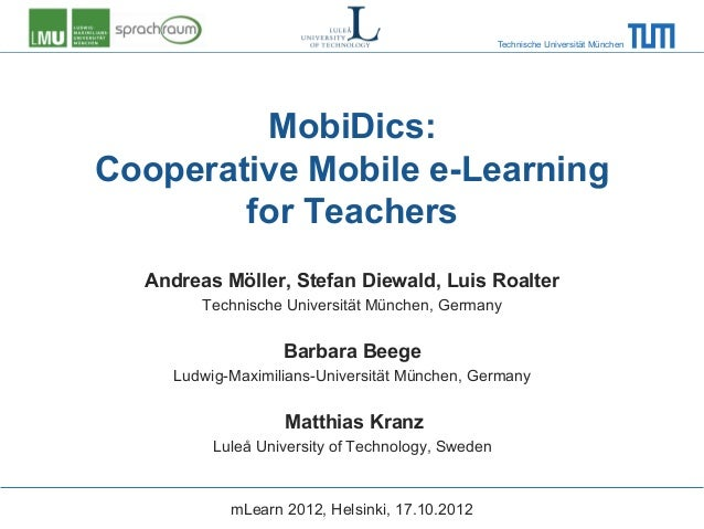 Technische Universität München         MobiDics:Cooperative Mobile e-Learning        for Teachers  Andreas Möller, Stefan ...