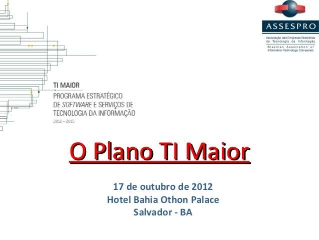 O Plano TI Maior    17 de outubro de 2012   Hotel Bahia Othon Palace         Salvador - BA