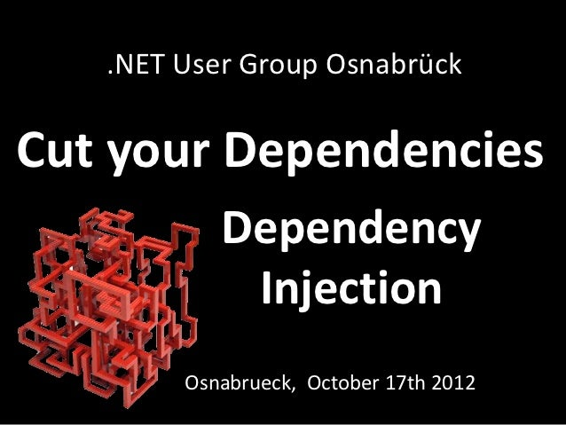 .NET User Group OsnabrückCut your Dependencies           Dependency            Injection        Osnabrueck, October 17th 2...