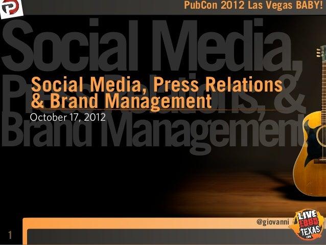 PubCon 2012 Las Vegas BABY!Social Media,Press Relations, &    Social Media, Press Relations    & Brand ManagementBrand Man...