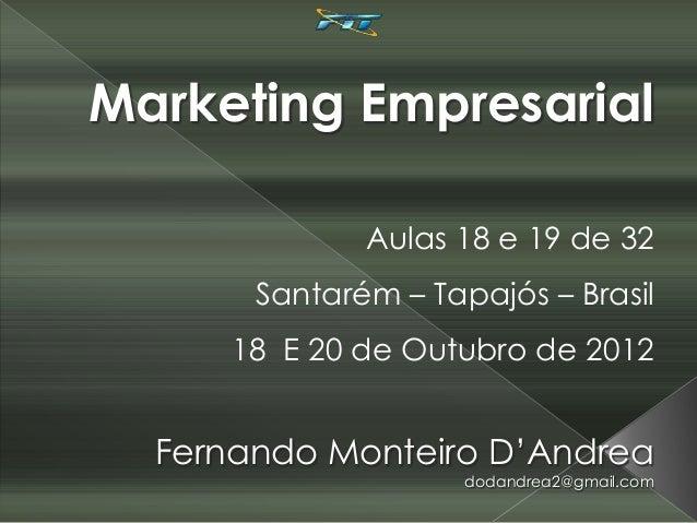 Marketing Empresarial              Aulas 18 e 19 de 32       Santarém – Tapajós – Brasil      18 E 20 de Outubro de 2012  ...