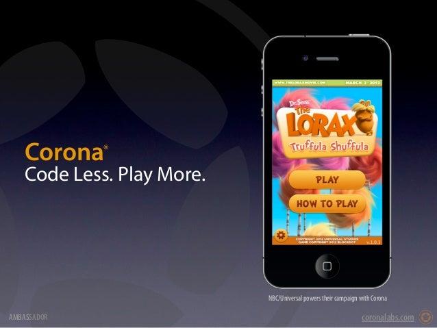 Corona    ®   Code Less. Play More.                           NBC/Universal powers their campaign with CoronaAMBASSADOR   ...