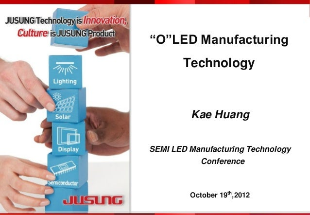 """ Confidential and Proprietary JUSUNG Technology is Innovation, Culture is JUSUNG Product.1www.jusung.com """"O""""LED Manufactu..."""