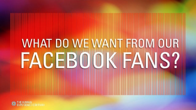 WHAT DO WE WANT FROM OURFACEBOOK FANS?