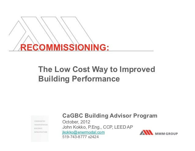 RECOMMISSIONING:   The Low Cost Way to Improved   Building Performance        CaGBC Building Advisor Program        Octobe...