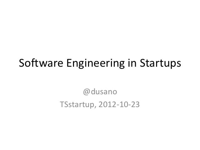Software Engineering in Startups              @dusano        TSstartup, 2012-10-23